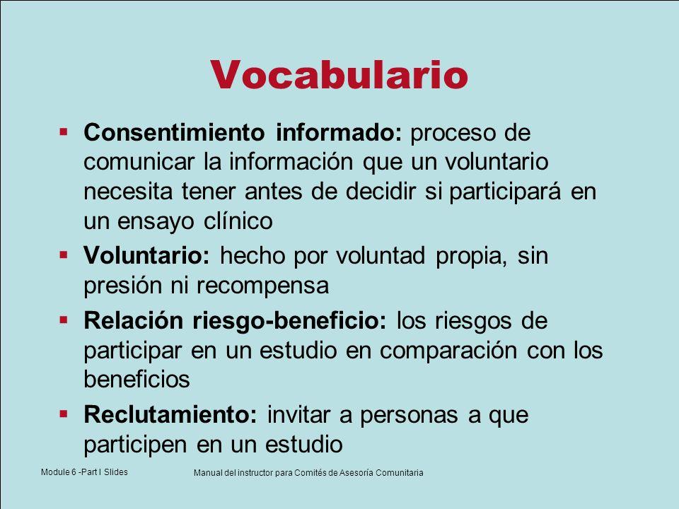 Module 6 -Part I Slides Manual del instructor para Comités de Asesoría Comunitaria Vocabulario Consentimiento informado: proceso de comunicar la infor