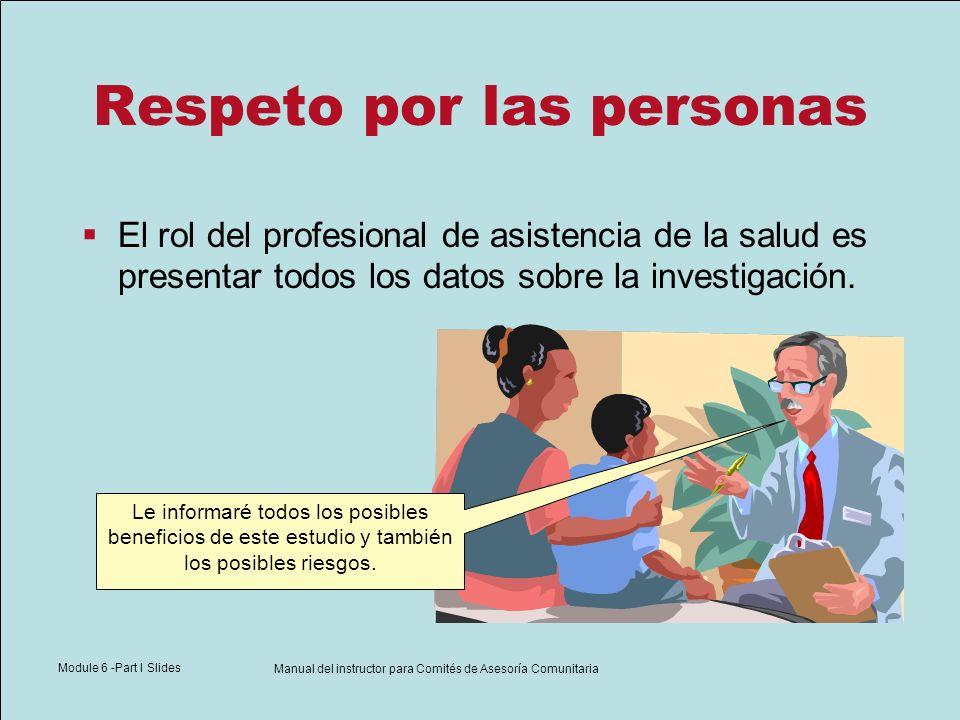 Module 6 -Part I Slides Manual del instructor para Comités de Asesoría Comunitaria Respeto por las personas El rol del profesional de asistencia de la