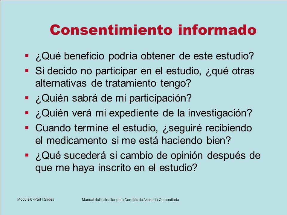 Module 6 -Part I Slides Manual del instructor para Comités de Asesoría Comunitaria Consentimiento informado ¿Qué beneficio podría obtener de este estu