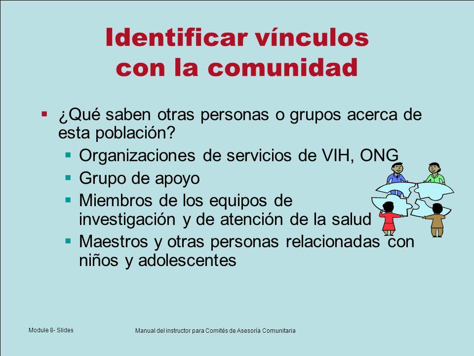 Module 8- Slides Manual del instructor para Comités de Asesoría Comunitaria Identificar vínculos con la comunidad ¿Qué saben otras personas o grupos a