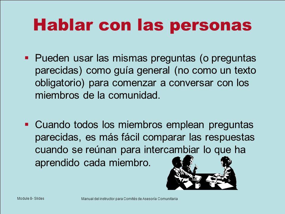 Module 8- Slides Manual del instructor para Comités de Asesoría Comunitaria Hablar con las personas Pueden usar las mismas preguntas (o preguntas pare