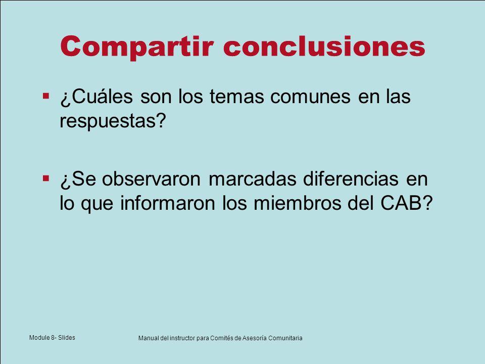 Module 8- Slides Manual del instructor para Comités de Asesoría Comunitaria Compartir conclusiones ¿Cuáles son los temas comunes en las respuestas? ¿S