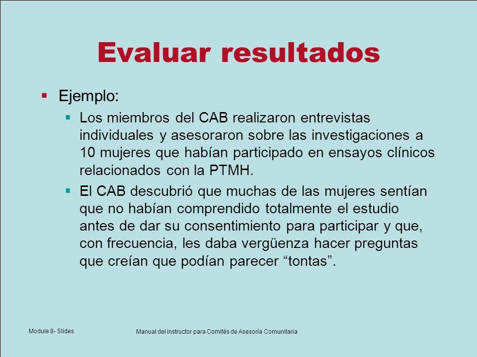 Module 8- Slides Manual del instructor para Comités de Asesoría Comunitaria Evaluar resultados Ejemplo: Los miembros del CAB realizaron entrevistas in