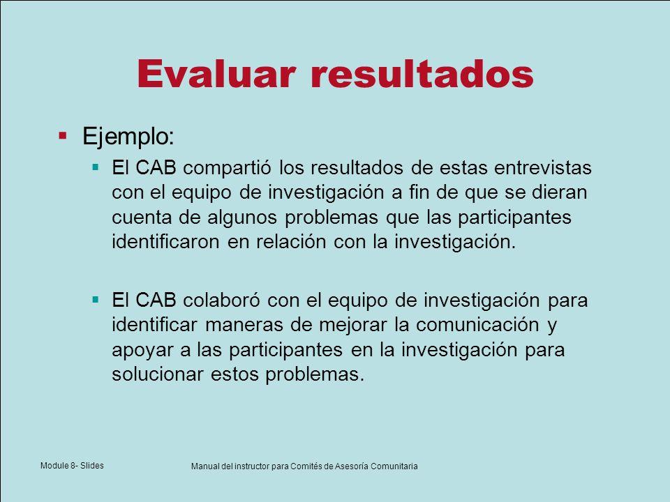 Module 8- Slides Manual del instructor para Comités de Asesoría Comunitaria Evaluar resultados Ejemplo: El CAB compartió los resultados de estas entre