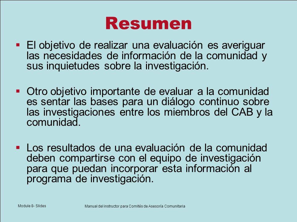 Module 8- Slides Manual del instructor para Comités de Asesoría Comunitaria Resumen El objetivo de realizar una evaluación es averiguar las necesidade