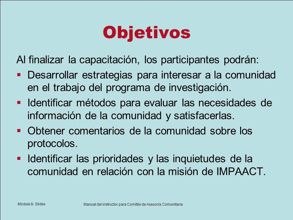 Module 8- Slides Manual del instructor para Comités de Asesoría Comunitaria Objetivos Al finalizar la capacitación, los participantes podrán: Desarrol