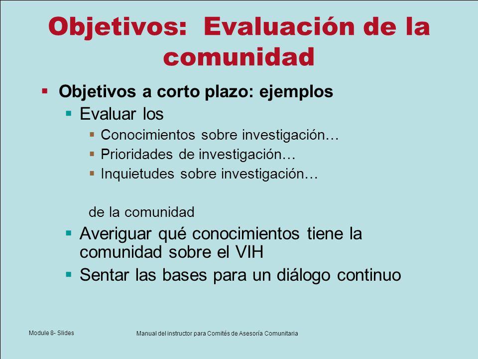 Module 8- Slides Manual del instructor para Comités de Asesoría Comunitaria Objetivos: Evaluación de la comunidad Objetivos a corto plazo: ejemplos Ev