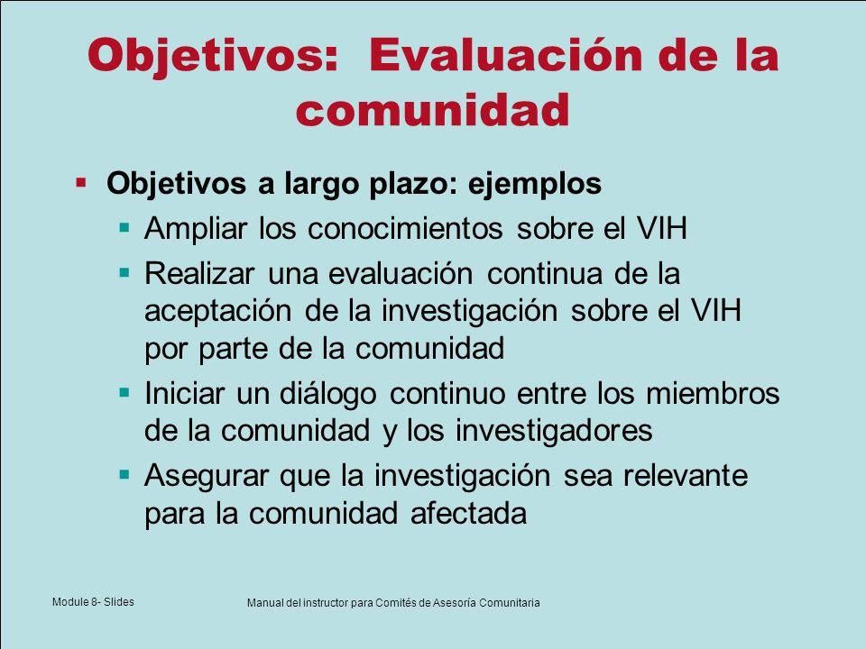 Module 8- Slides Manual del instructor para Comités de Asesoría Comunitaria Objetivos: Evaluación de la comunidad Objetivos a largo plazo: ejemplos Am