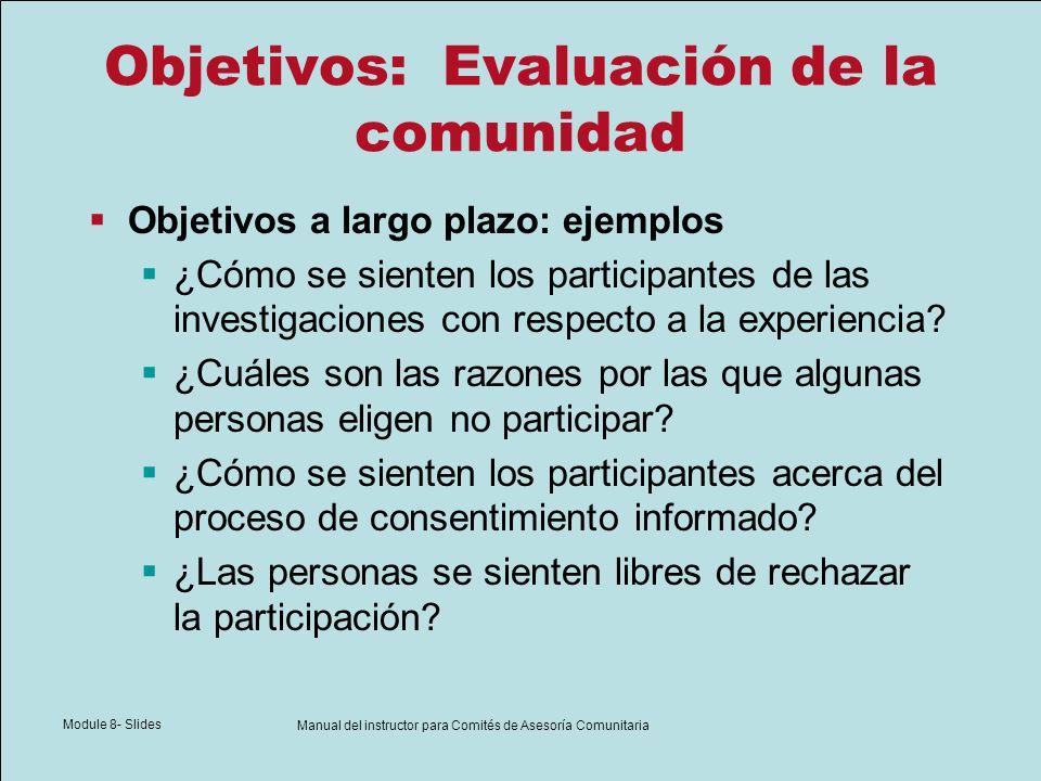 Module 8- Slides Manual del instructor para Comités de Asesoría Comunitaria Objetivos: Evaluación de la comunidad Objetivos a largo plazo: ejemplos ¿C