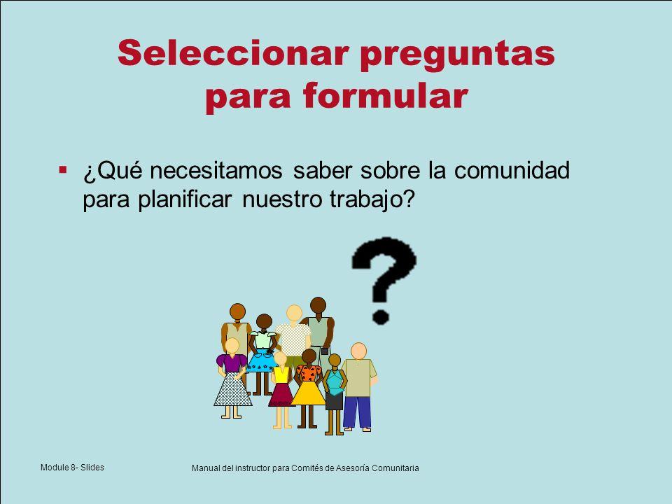 Module 8- Slides Manual del instructor para Comités de Asesoría Comunitaria Seleccionar preguntas para formular ¿Qué necesitamos saber sobre la comuni