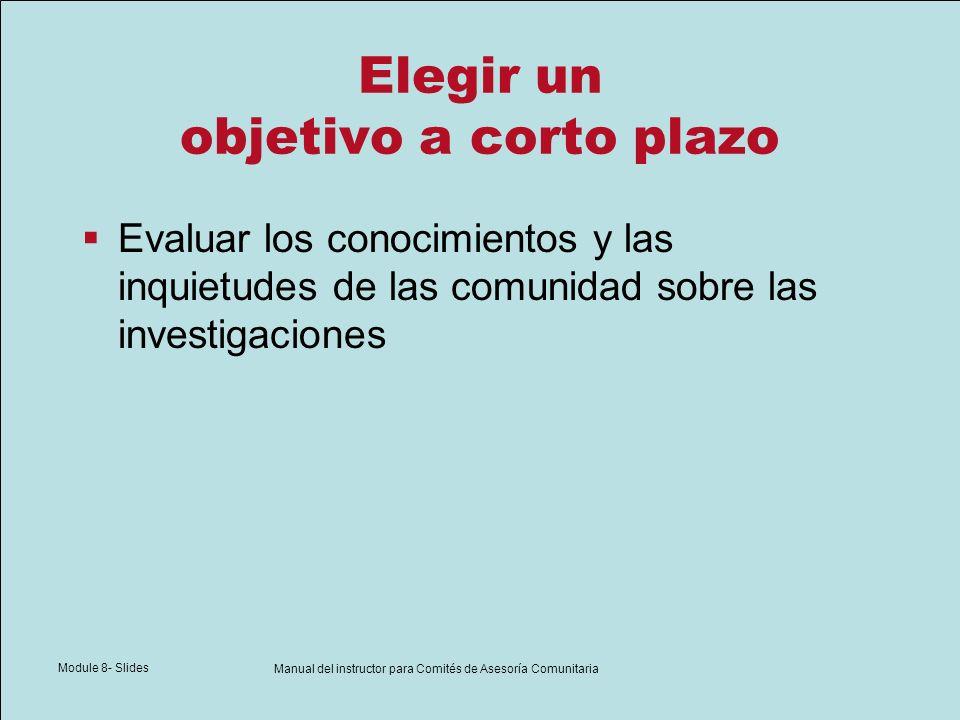 Module 8- Slides Manual del instructor para Comités de Asesoría Comunitaria Elegir un objetivo a corto plazo Evaluar los conocimientos y las inquietud