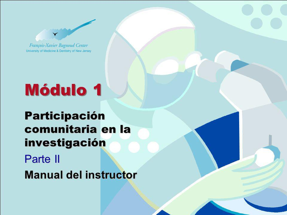 Module 1-Part II Slides Manual del instructor para Comités de Asesoría Comunitaria El desarrollo de esta herramienta educativa estuvo a cargo del Centro François-Xavier Bagnoud de la Universidad de Medicina y Odontología de Nueva Jersey (UMDNJ, University of Medicine and Dentistry of New Jersey), con el apoyo de la red Grupo de Ensayos Clínicos sobre SIDA Materno, Pediátrico y de Adolescentes (IMPAACT, International Maternal Pediatric and Adolescent Clinical Trials).