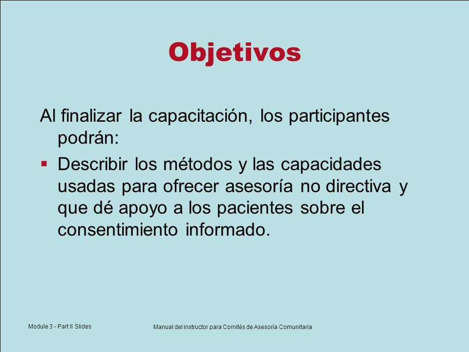 Module 3 - Part II Slides Manual del instructor para Comités de Asesoría Comunitaria Recomendaciones sobre asesoría La asesoría debe dar apoyo, no influenciar y ser veraz.