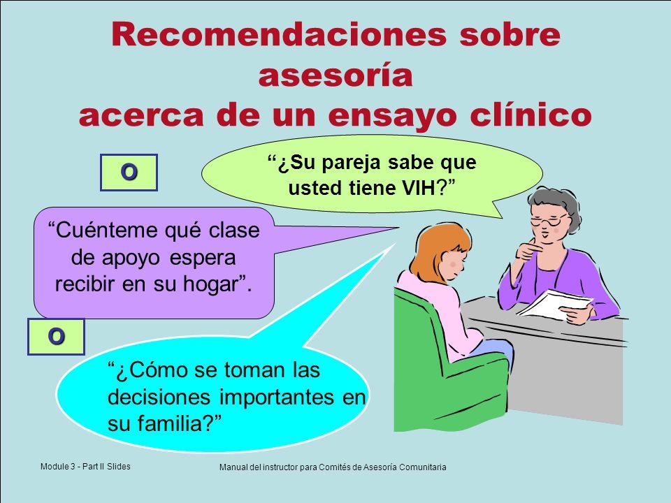 Module 3 - Part II Slides Manual del instructor para Comités de Asesoría Comunitaria Recomendaciones sobre asesoría acerca de un ensayo clínico Presente un breve resumen.