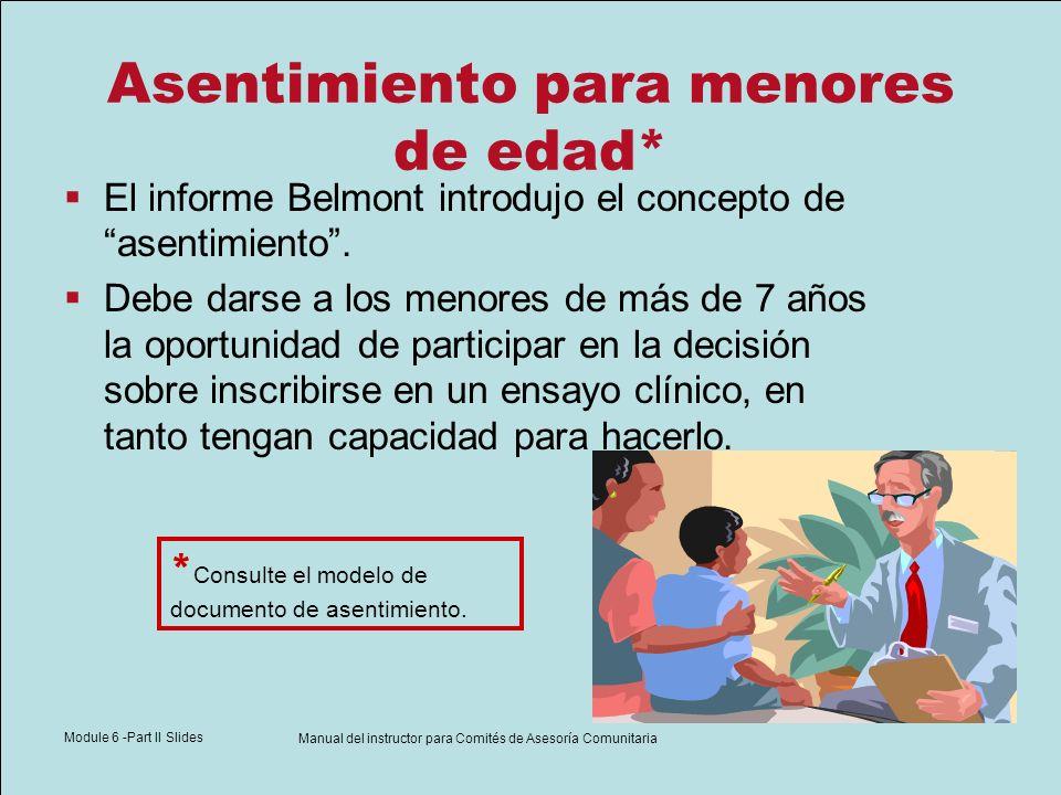 Module 6 -Part II Slides Manual del instructor para Comités de Asesoría Comunitaria Asentimiento para menores de edad* El informe Belmont introdujo el