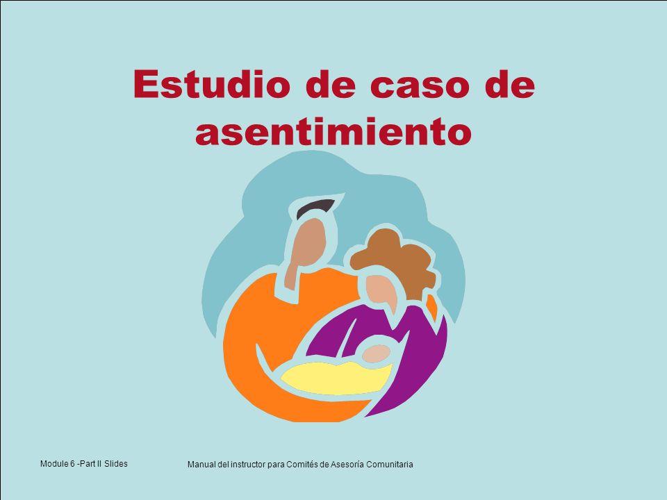 Module 6 -Part II Slides Manual del instructor para Comités de Asesoría Comunitaria Estudio de caso de asentimiento