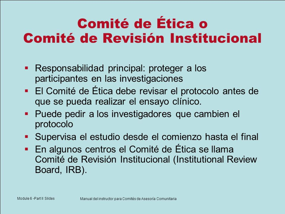 Module 6 -Part II Slides Manual del instructor para Comités de Asesoría Comunitaria Comité de Ética o Comité de Revisión Institucional Responsabilidad
