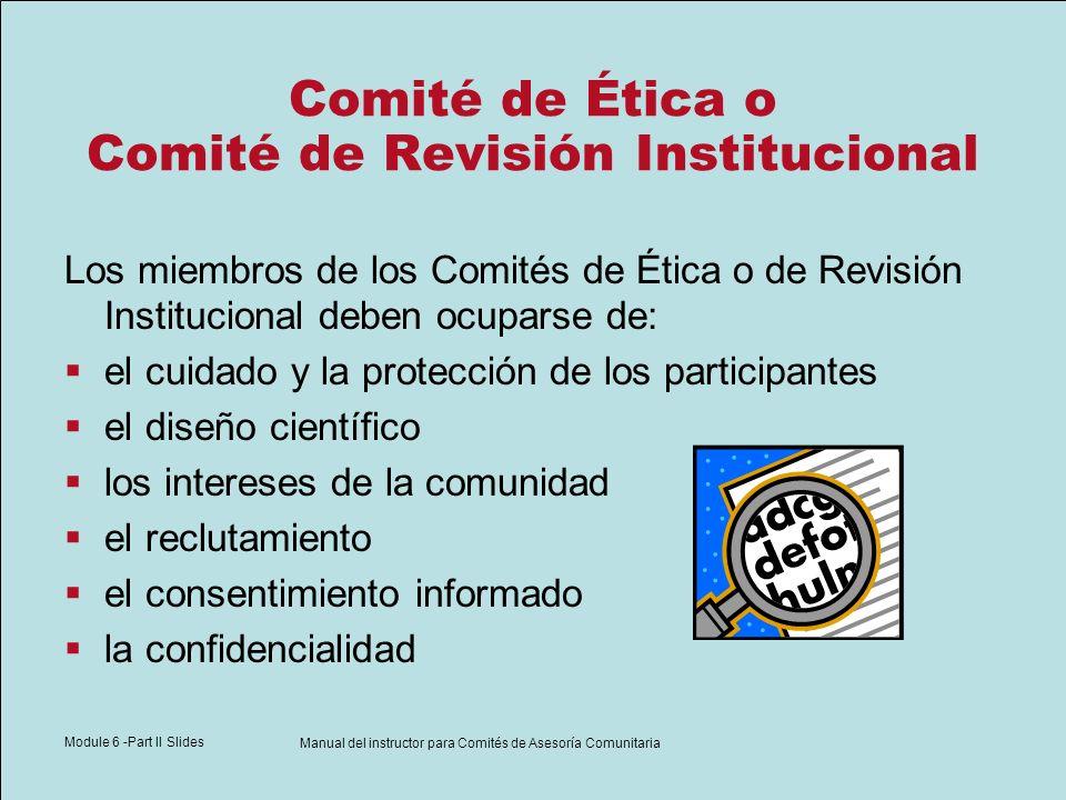 Module 6 -Part II Slides Manual del instructor para Comités de Asesoría Comunitaria Comité de Ética o Comité de Revisión Institucional Los miembros de