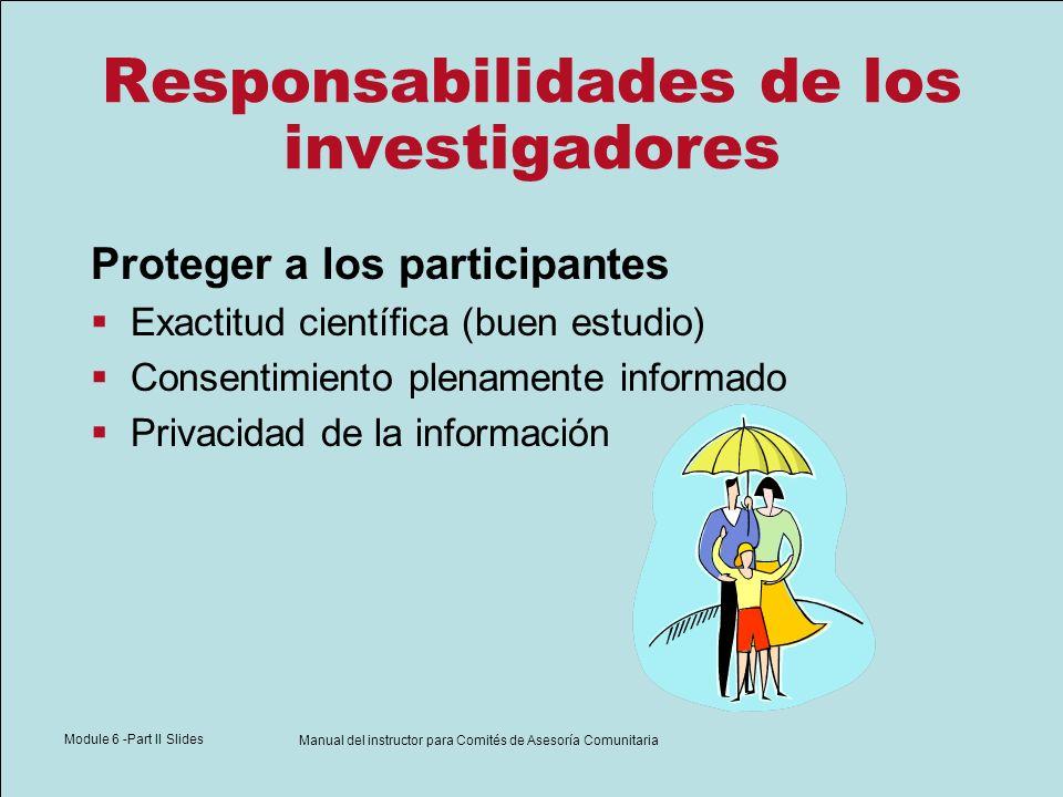 Module 6 -Part II Slides Manual del instructor para Comités de Asesoría Comunitaria Responsabilidades de los investigadores Proteger a los participant