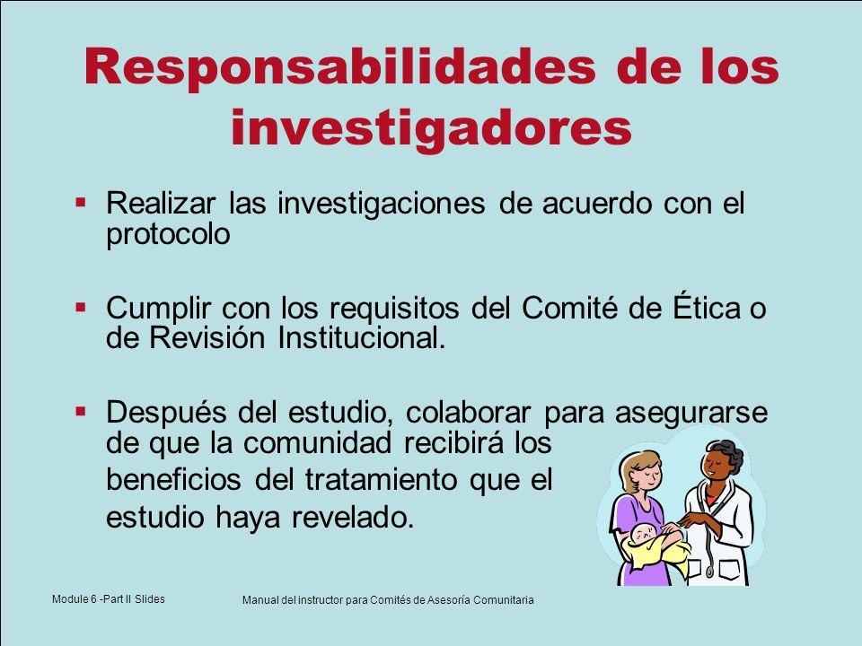 Module 6 -Part II Slides Manual del instructor para Comités de Asesoría Comunitaria Responsabilidades de los investigadores Realizar las investigacion