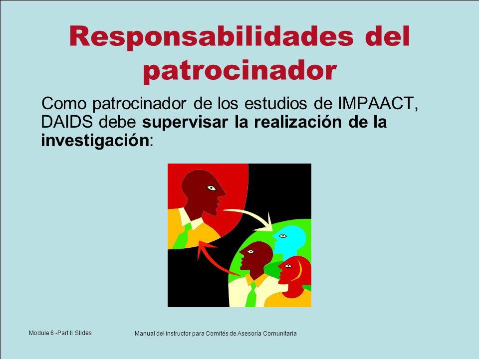 Module 6 -Part II Slides Manual del instructor para Comités de Asesoría Comunitaria Responsabilidades del patrocinador Como patrocinador de los estudi