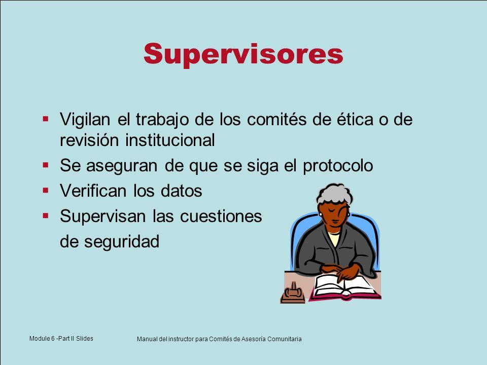 Module 6 -Part II Slides Manual del instructor para Comités de Asesoría Comunitaria Supervisores Vigilan el trabajo de los comités de ética o de revis