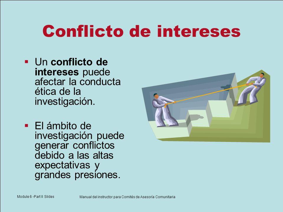 Module 6 -Part II Slides Manual del instructor para Comités de Asesoría Comunitaria Conflicto de intereses Un conflicto de intereses puede afectar la
