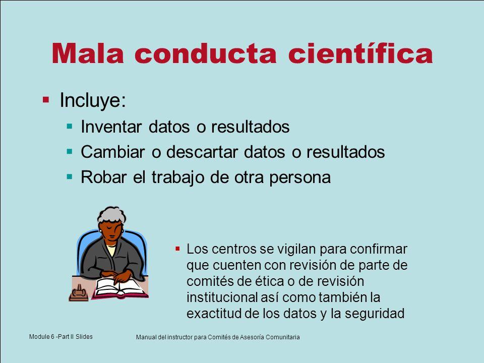 Module 6 -Part II Slides Manual del instructor para Comités de Asesoría Comunitaria Mala conducta científica Incluye: Inventar datos o resultados Camb
