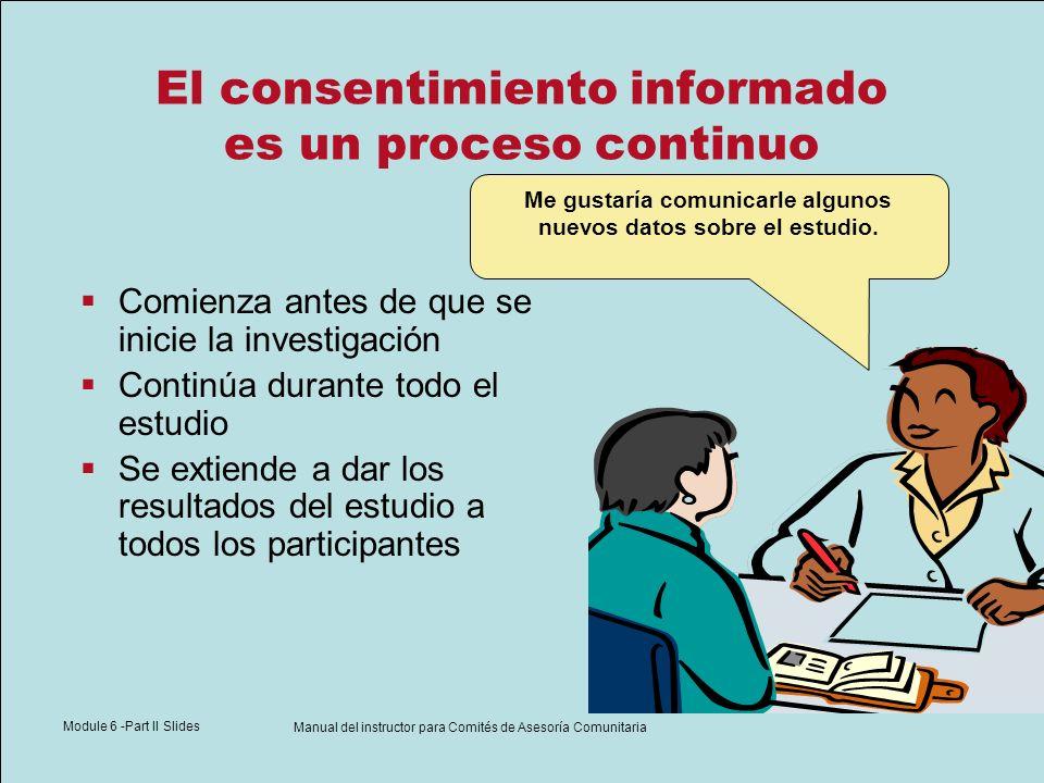 Module 6 -Part II Slides Manual del instructor para Comités de Asesoría Comunitaria El consentimiento informado es un proceso continuo Comienza antes