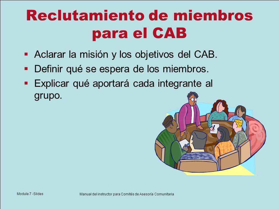 Module 7 -Slides Manual del instructor para Comités de Asesoría Comunitaria Reclutamiento de miembros para el CAB Describir los beneficios de ser miembro de un CAB.