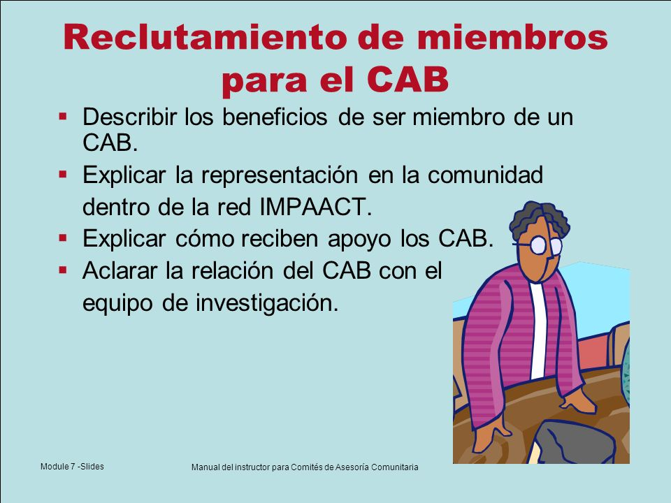 Module 7 -Slides Manual del instructor para Comités de Asesoría Comunitaria Conservación de los miembros del CAB Confidencialidad Hablar sobre privacidad e información personal Comodidad Los miembros necesitan sentirse bienvenidos e incluidos en el grupo