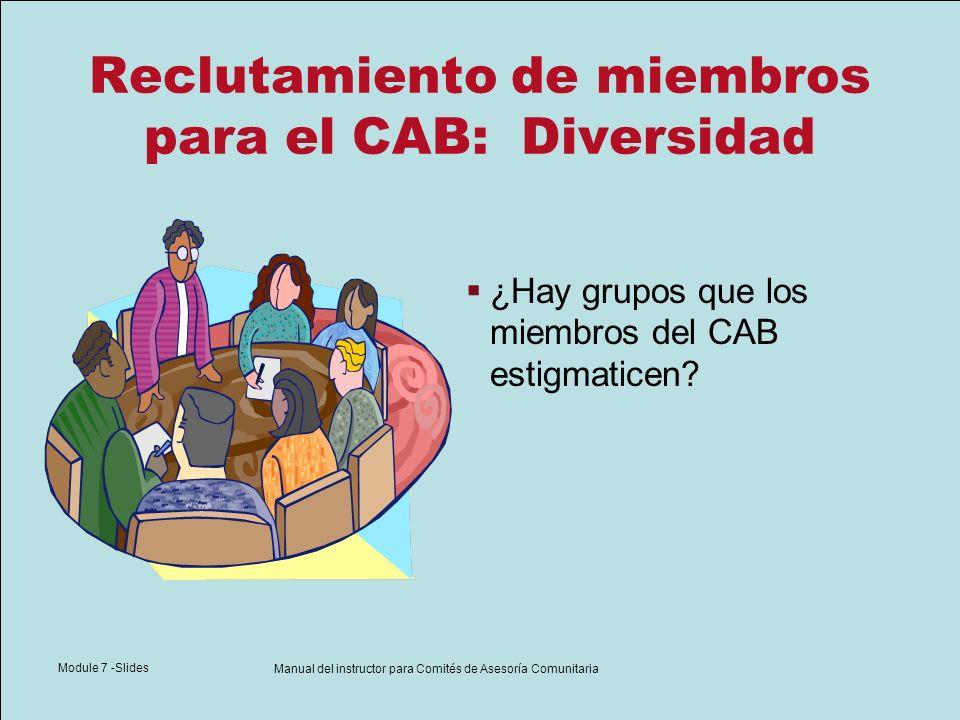 Module 7 -Slides Manual del instructor para Comités de Asesoría Comunitaria Reclutamiento de miembros para el CAB: Diversidad ¿Es ético incluir poblaciones estigmatizadas en las investigaciones sin tener representantes del grupo estigmatizado en el CAB?