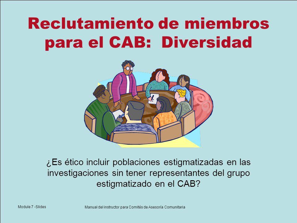 Module 7 -Slides Manual del instructor para Comités de Asesoría Comunitaria Reclutamiento de miembros para el CAB Clínica de VIH Iglesias Grupos de apoyo de VIH Organizaciones de servicios del VIH Otros grupos de la comunidad