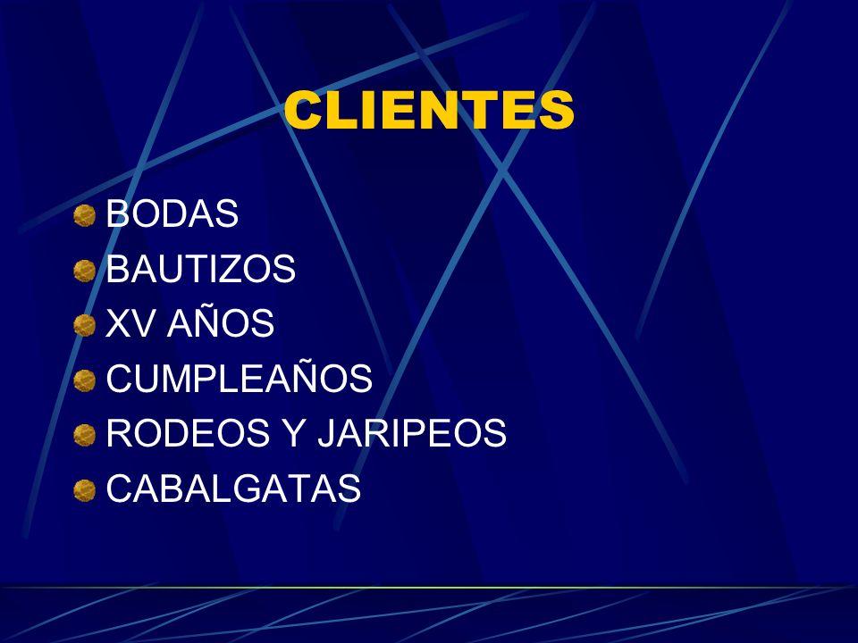 CLIENTES BODAS BAUTIZOS XV AÑOS CUMPLEAÑOS RODEOS Y JARIPEOS CABALGATAS