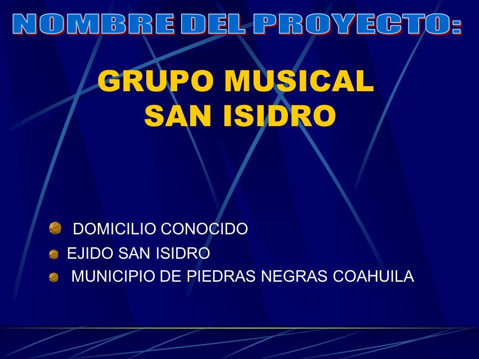 GRUPO MUSICAL SAN ISIDRO DOMICILIO CONOCIDO EJIDO SAN ISIDRO MUNICIPIO DE PIEDRAS NEGRAS COAHUILA