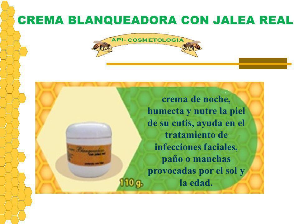 CREMA BLANQUEADORA CON JALEA REAL crema de noche, humecta y nutre la piel de su cutis, ayuda en el tratamiento de infecciones faciales, paño o manchas