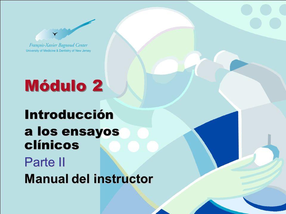 Módulo 2 Introducción a los ensayos clínicos Parte II Manual del instructor