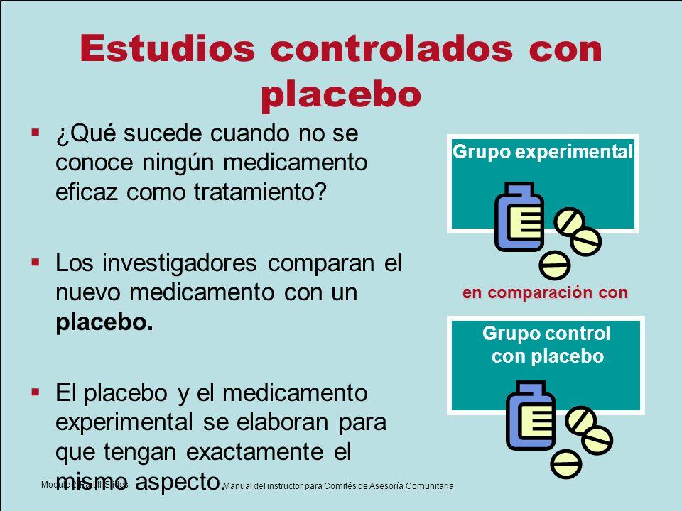 Module 2-Part II Slides Manual del instructor para Comités de Asesoría Comunitaria Estudios controlados con placebo ¿Qué sucede cuando no se conoce ni