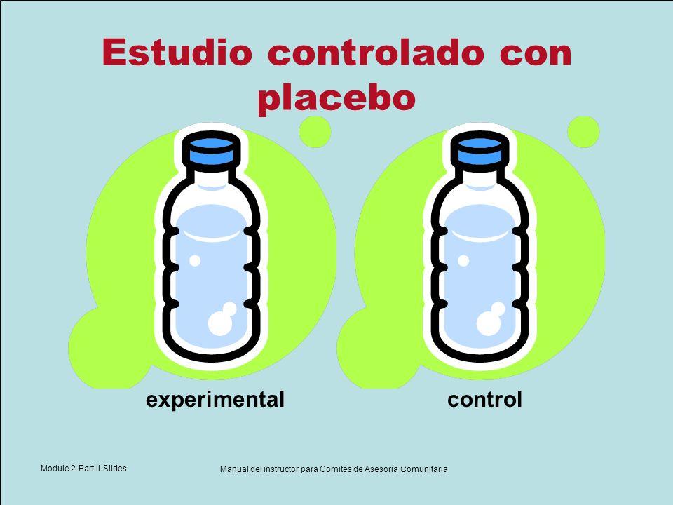 Module 2-Part II Slides Manual del instructor para Comités de Asesoría Comunitaria Estudio controlado con placebo experimentalcontrol