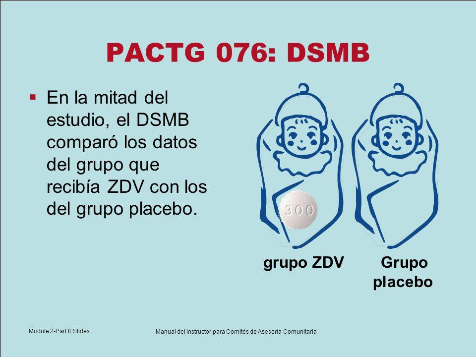 Module 2-Part II Slides Manual del instructor para Comités de Asesoría Comunitaria PACTG 076: DSMB En la mitad del estudio, el DSMB comparó los datos
