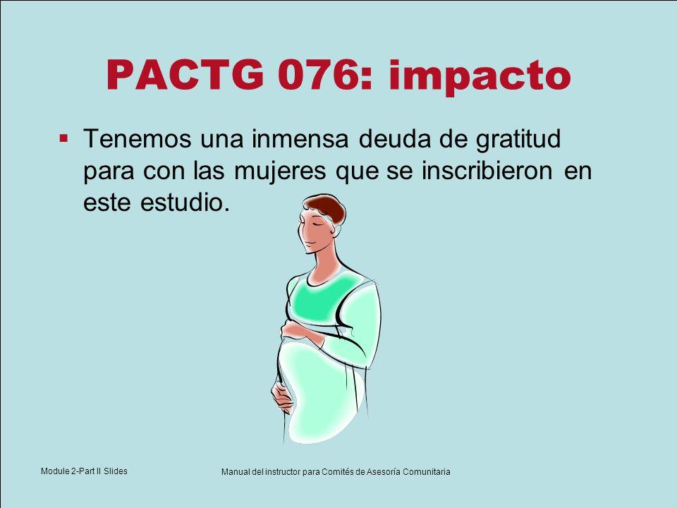 Module 2-Part II Slides Manual del instructor para Comités de Asesoría Comunitaria PACTG 076: impacto Tenemos una inmensa deuda de gratitud para con l
