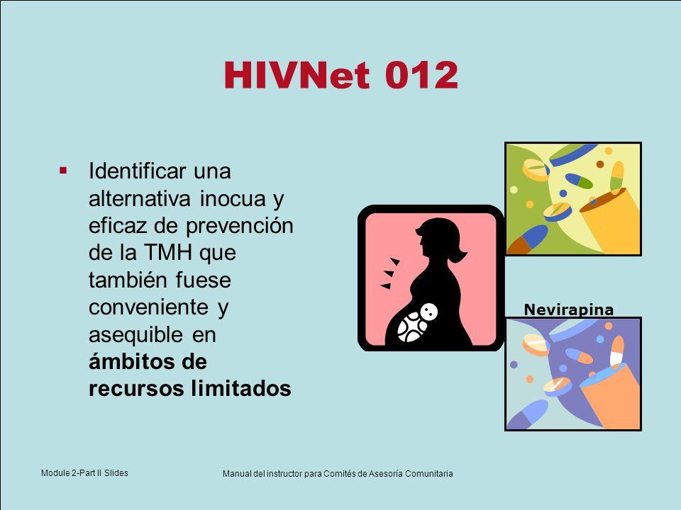 Module 2-Part II Slides Manual del instructor para Comités de Asesoría Comunitaria HIVNet 012 Nevirapina Identificar una alternativa inocua y eficaz d