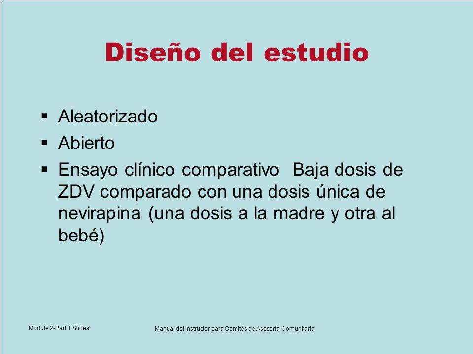Module 2-Part II Slides Manual del instructor para Comités de Asesoría Comunitaria Diseño del estudio Aleatorizado Abierto Ensayo clínico comparativo