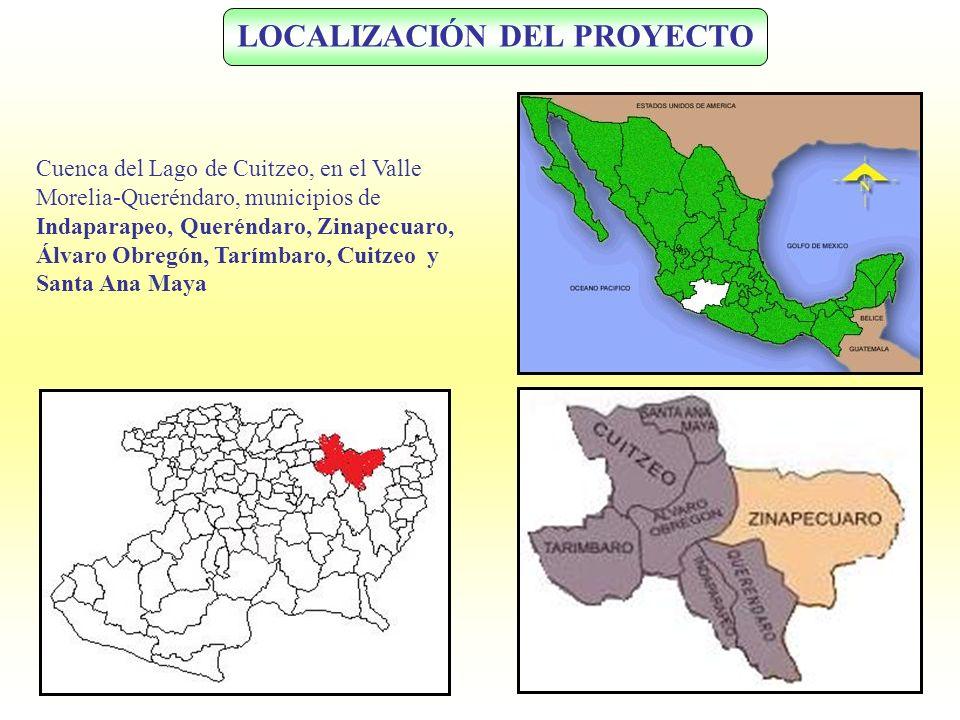 LOCALIZACIÓN DEL PROYECTO Cuenca del Lago de Cuitzeo, en el Valle Morelia-Queréndaro, municipios de Indaparapeo, Queréndaro, Zinapecuaro, Álvaro Obreg
