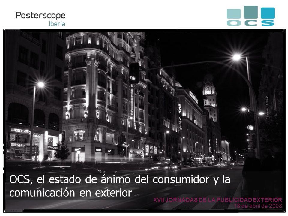 OCS, el estado de ánimo del consumidor y la comunicación en exterior XVII JORNADAS DE LA PUBLICIDAD EXTERIOR 18 de abril de 2008