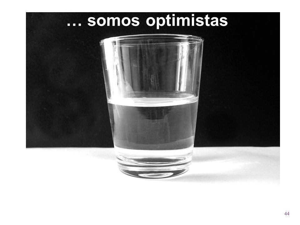 44 … somos optimistas