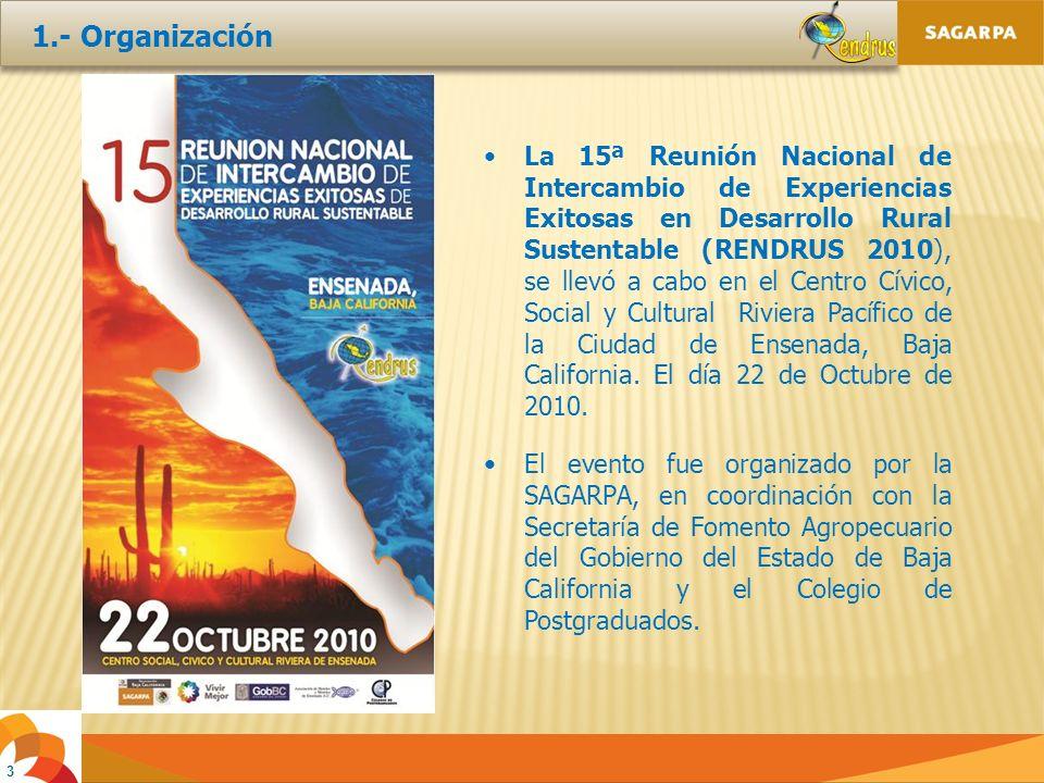 3 1.- Organización La 15ª Reunión Nacional de Intercambio de Experiencias Exitosas en Desarrollo Rural Sustentable (RENDRUS 2010), se llevó a cabo en el Centro Cívico, Social y Cultural Riviera Pacífico de la Ciudad de Ensenada, Baja California.