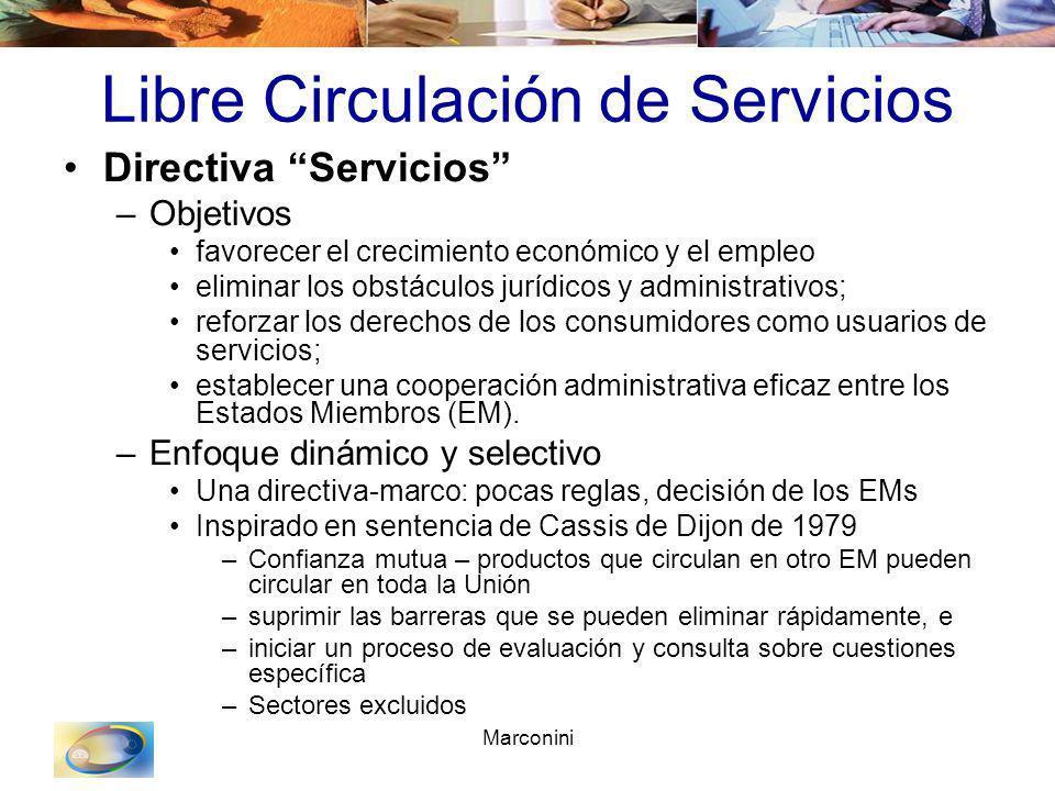 Marconini Libre Circulación de Servicios Directiva Servicios –Objetivos favorecer el crecimiento económico y el empleo eliminar los obstáculos jurídic
