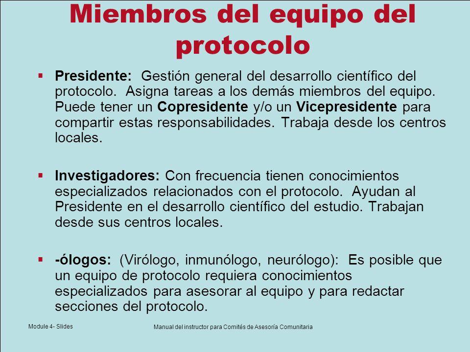 Module 4- Slides Manual del instructor para Comités de Asesoría Comunitaria Miembros del equipo del protocolo Presidente: Gestión general del desarrol
