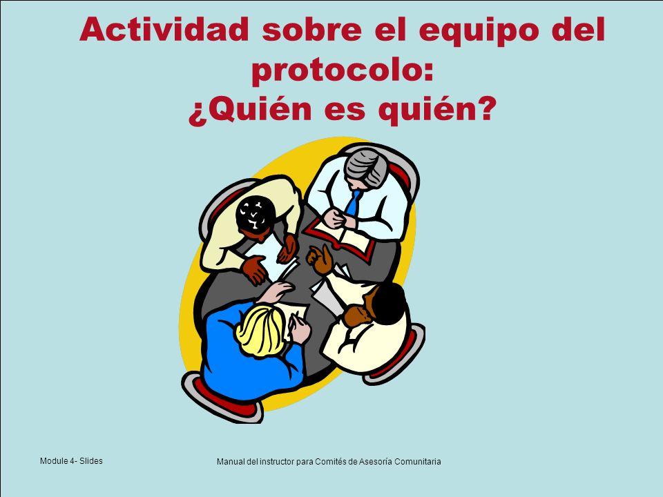 Module 4- Slides Manual del instructor para Comités de Asesoría Comunitaria Actividad sobre el equipo del protocolo: ¿Quién es quién?